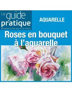 Roses en bouquet à l'aquarelle - Guide Pratique Numérique