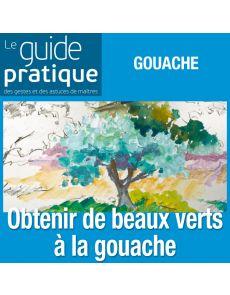 Les bons mélanges pour obtenir de beaux verts, gouache - Guide Pratique Numérique