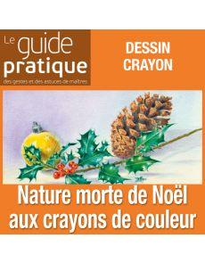 Nature morte de Noël aux crayons de couleur - Guide Pratique Numérique