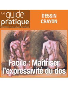 Facile : maîtriser l'expressivité du dos : dos masculin, dos féminin - Guide Pratique Numérique