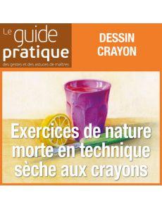 Exercices de nature morte en technique sèche, crayons - Guide Pratique Numérique