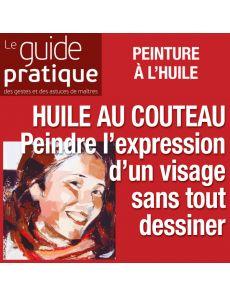 Peindre l'expression d'un visage sans tout dessiner, huile au couteau - Guide Pratique Numérique