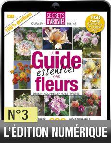 TÉLÉCHARGEMENT - Secrets d'artistes n°3 - Le guide essentiel des fleurs
