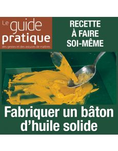 Fabriquer un bâton d'huile solide - Guide Pratique Numérique
