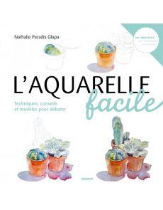 L'aquarelle facile - Techniques, conseils et modèles pour débuter - Nathalie Paradis Glapa