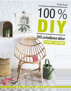 100 % DIY - 110 créations déco esprit nature - Amélie Rioual