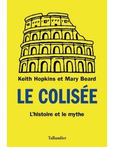 Le Colisée - L'histoire et le mythe - Keith Hopkins, Mary Beard