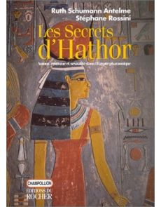 Les secrets d'Athor. Amour, érotisme et sexualité dans l'Egypte pharaonique - Stéphane Rossini, Ruth Schumann-Antelme