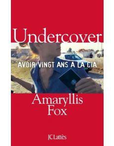 Undercover - Avoir vingt ans à la CIA - Amaryllis Fox