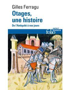 Otages, une histoire - De l'Antiquité à nos jours - Gilles Ferragu