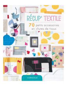 Récup' textile - 70 petits accessoires en chutes de tissus - Kazu Hashimoto