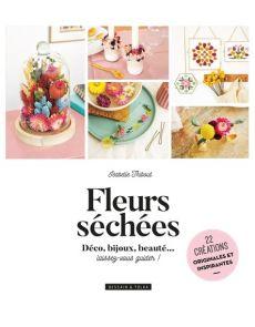 Fleurs séchées - 22 créations originales et inspirantes - Isabelle Thibout