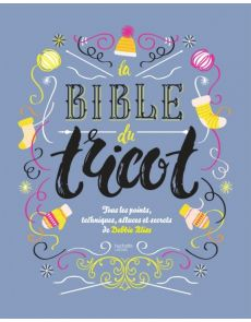 La bible du tricot - Toutes les techniques, points, astuces et secrets - Debbie Bliss