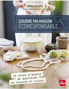 Coudre ma maison éco-responsable - 25 tutos d'objets du quotidien en couture et tricot - Sonia Lucano