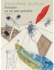 BD Peindre ou ne pas peindre - L'intégrale - Philippe Dupuy