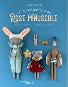 Le monde poétique de Rose Minuscule - 18 animaux à coudre - Laurence Bonnet