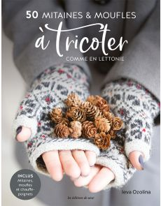 50 mitaines et moufles à tricoter comme en Lettonie - Modèles de mitaines et de chauffe-poignets inclus - Ieva Ozolina