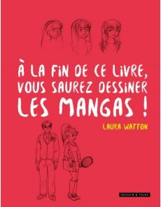 A la fin de ce livre vous saurez dessiner les mangas ! - Laura Watton