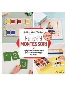 Mon matériel Montessori - 20 projets Montessori à fabriquer pour pratiquer la pédagogie à la maison - Sylvie d' Esclaibes, Noémie d' Esclaibes