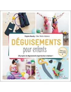 Déguisements pour enfants - 20 projets de déguisements hyperfaciles à réaliser - Virginie Nouchy