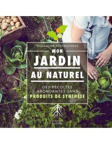 Mon jardin au naturel - Des récoltes abondantes sans produits de synthèse - Guillaume Desfaucheux