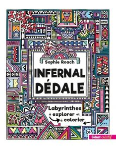 Infernal dédale - Labyrinthes à explorer et à colorier - Sophie Roach