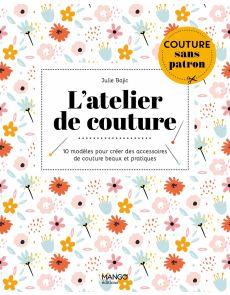L'atelier de couture - 10 modèles . Couture sans patron - Julie Bajic