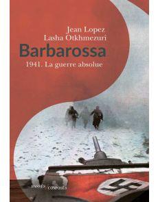 Barbarossa - 1941 - La guerre absolue - Jean Lopez, Lasha Otkhmezuri