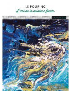 Le pouring - L'art de la peinture fluide - Ian Larue
