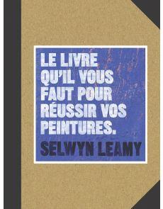 Le livre qu'il vous faut pour réussir vos peintures - Selwyn Leamy