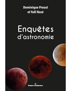 Enquêtes d'astronomie - Dominique Proust, Yaël Nazé