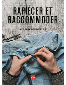 Rapiécer et raccommoder - Kerstin Neumüller