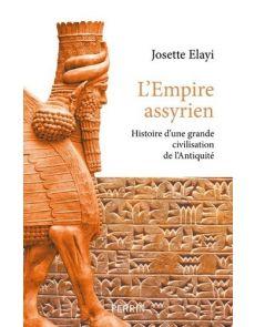 Histoire de l'empire assyrien - Histoire d'une grande civilisation de l'Antiquité - Josette Elayi