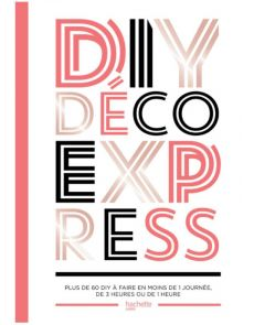 DIY déco express - Plus de 60 DIY à faire