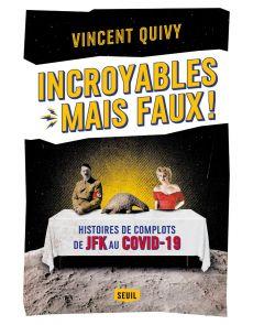 Incroyables... mais faux ! - Histoires de complots de JFK au Covid-19 - Vincent Quivy