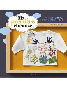 Ma première chemise - Souvenir de naissance à coudre, à broder, à orner - Valérie Lejeune