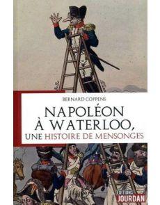 Napoléon à Waterloo, une histoire de mensonges - Bernard Coppens