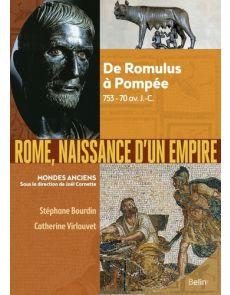 Rome, naissance d'un empire - De Romulus à Pompée, 753-70 av. J.-C. - Stéphane Bourdin, Catherine Virlouvet