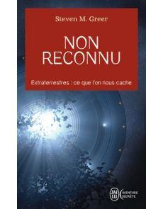 Non reconnu - Extraterrestres : Les affaires secrètes les mieux garder au monde - Steven M. Greer