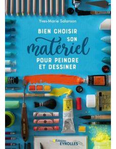 Bien choisir son matériel pour peindre et dessiner - Yves-Marie Salanson