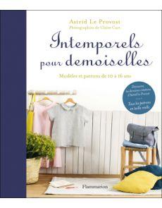 Intemporels pour demoiselles - Modèles et patrons de 10 à 16 ans - Astrid Le Provost