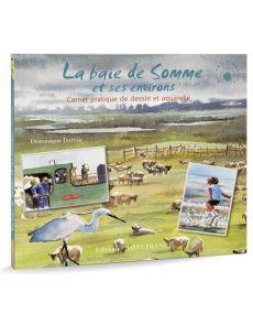 La baie de Somme et ses environs - Carnet pratique de dessin et aquarelle