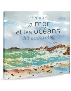 Peindre la mer et les océans à l'aquarelle - Yvon Carlo