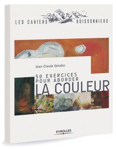 50 exercices pour aborder la couleur - Jean-Claude Gérodez