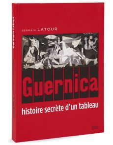 Guernica, histoire secrète d'un tableau de Pablo Picasso