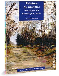 Peinture au couteau - Paysages de campagne et de forêt, par Lorenzo Rappelli