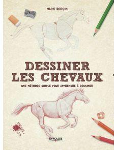 Dessiner les chevaux - Une méthode simple pour apprendre à dessiner