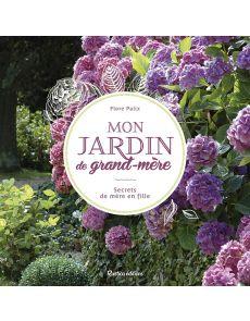 Mon jardin de grand-mère - Secrets de mère en fille - Flore Palix