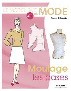 Le modélisme de mode Volume 3 - Moulage, les bases