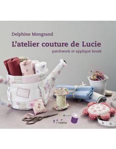 L'atelier couture de Lucie : Patchwork et appliqué brodé